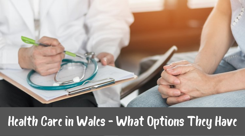 Health Care in Wales - What Options They Have